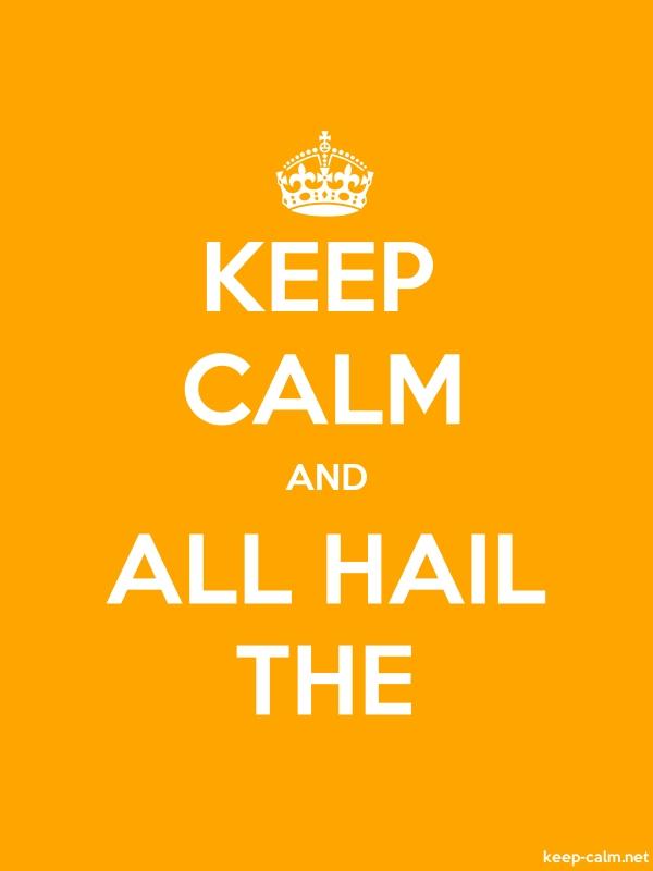 KEEP CALM AND ALL HAIL THE - white/orange - Default (600x800)