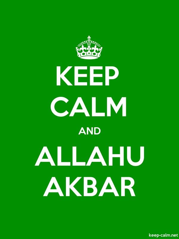 KEEP CALM AND ALLAHU AKBAR - white/green - Default (600x800)