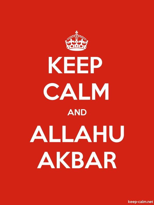 KEEP CALM AND ALLAHU AKBAR - white/red - Default (600x800)