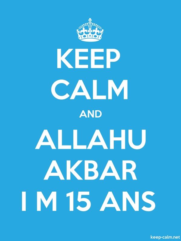 KEEP CALM AND ALLAHU AKBAR I M 15 ANS - white/blue - Default (600x800)