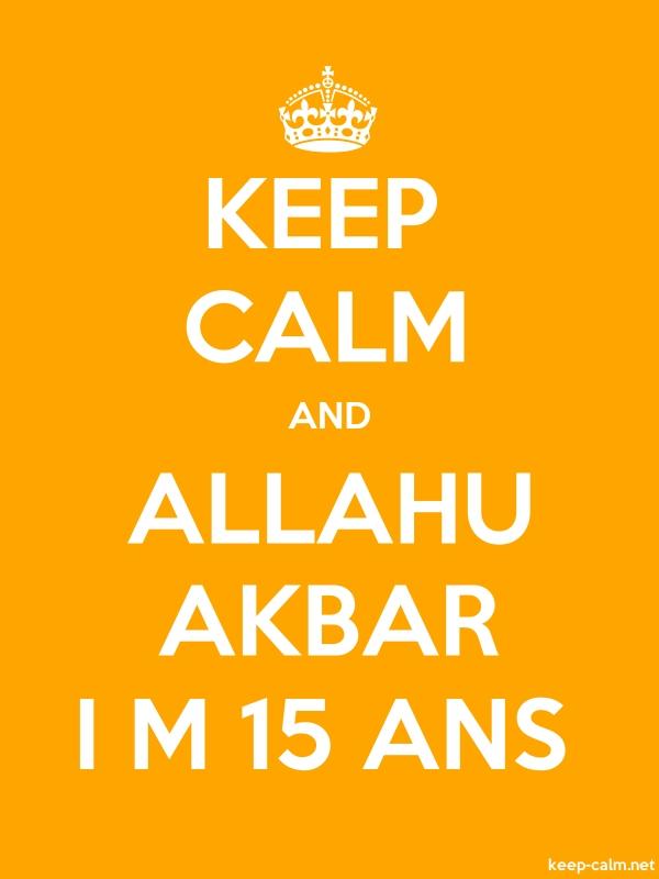 KEEP CALM AND ALLAHU AKBAR I M 15 ANS - white/orange - Default (600x800)