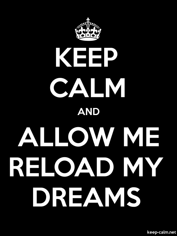 KEEP CALM AND ALLOW ME RELOAD MY DREAMS - white/black - Default (600x800)
