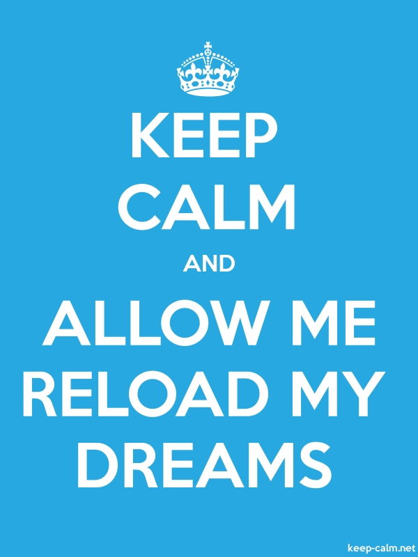 KEEP CALM AND ALLOW ME RELOAD MY DREAMS - white/blue - Default (600x800)