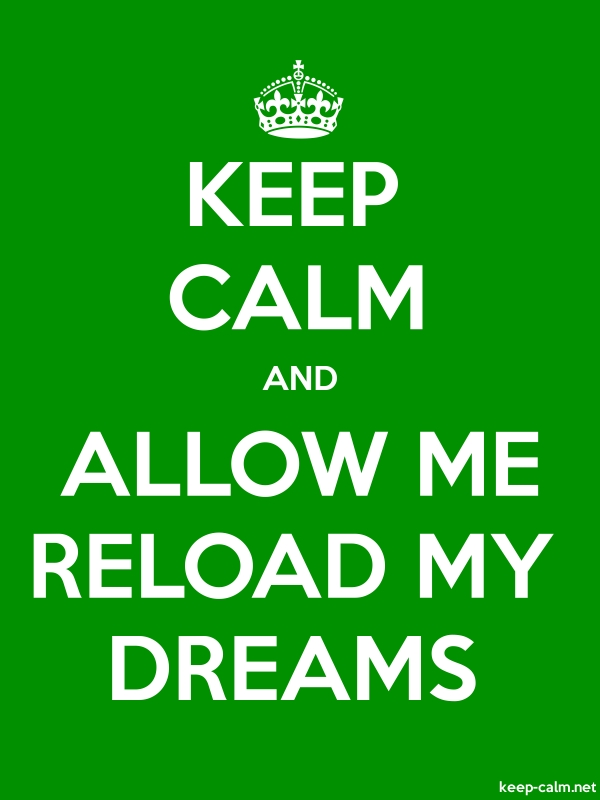 KEEP CALM AND ALLOW ME RELOAD MY DREAMS - white/green - Default (600x800)
