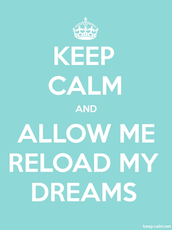 KEEP CALM AND ALLOW ME RELOAD MY DREAMS - white/lightblue - Default (600x800)