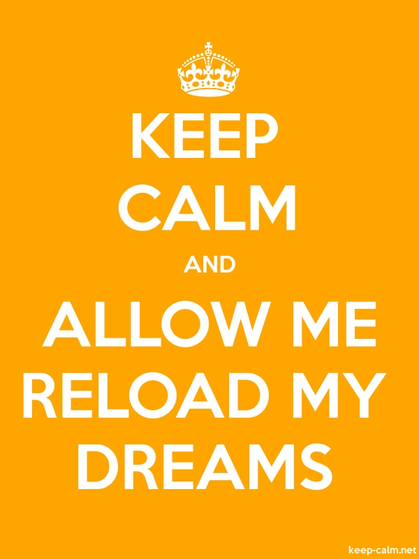 KEEP CALM AND ALLOW ME RELOAD MY DREAMS - white/orange - Default (600x800)
