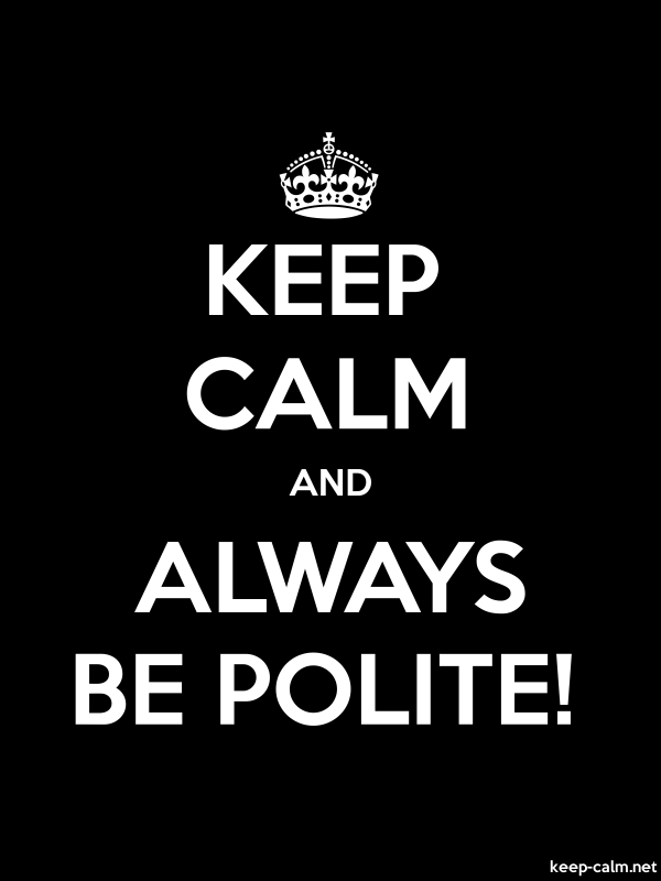 KEEP CALM AND ALWAYS BE POLITE! - white/black - Default (600x800)