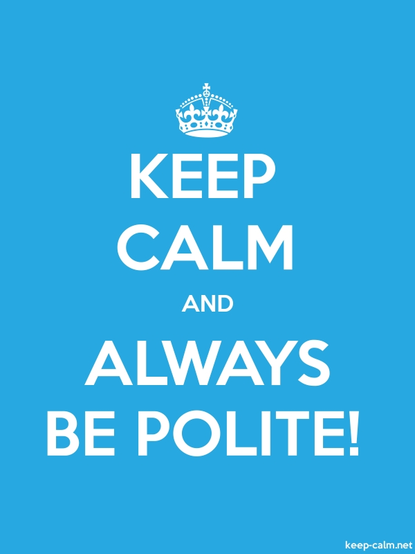 KEEP CALM AND ALWAYS BE POLITE! - white/blue - Default (600x800)