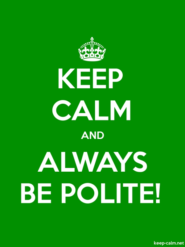 KEEP CALM AND ALWAYS BE POLITE! - white/green - Default (600x800)