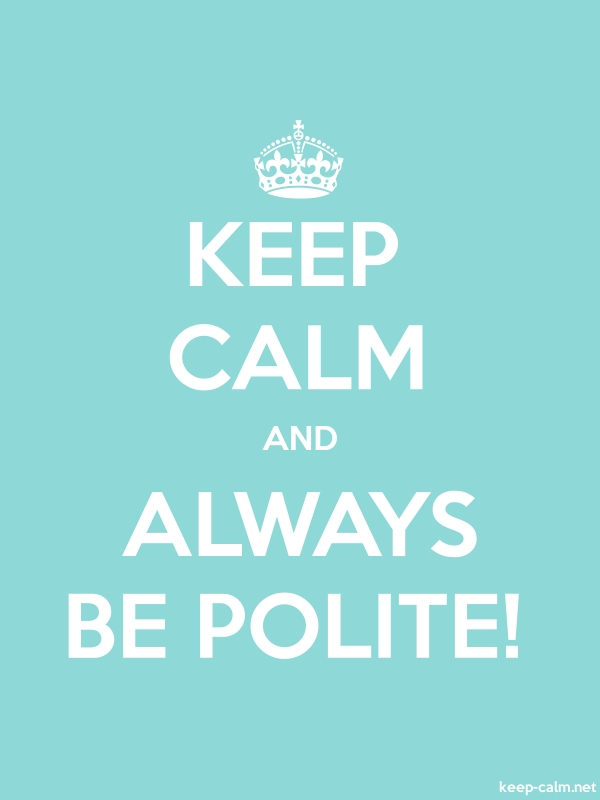 KEEP CALM AND ALWAYS BE POLITE! - white/lightblue - Default (600x800)