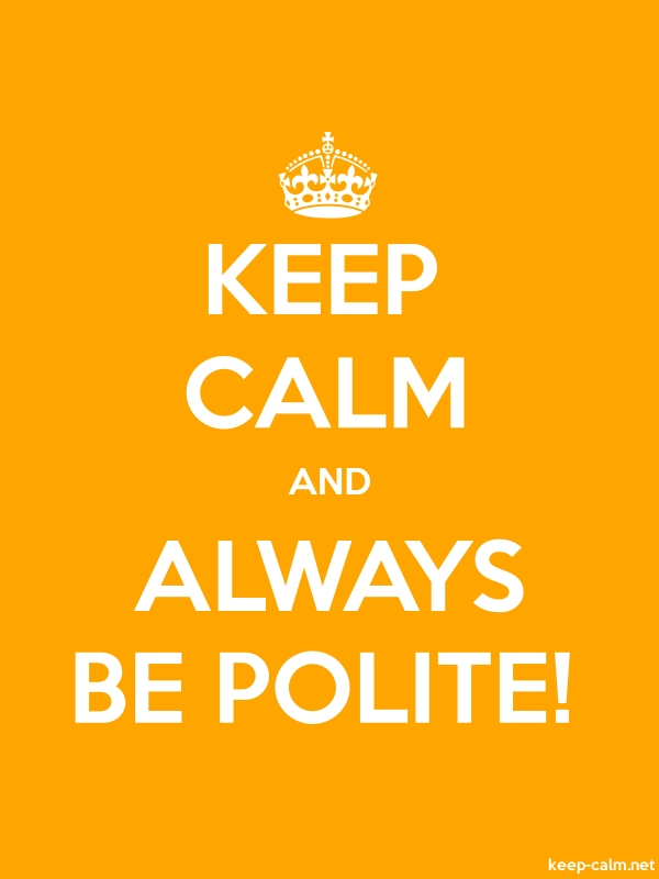KEEP CALM AND ALWAYS BE POLITE! - white/orange - Default (600x800)