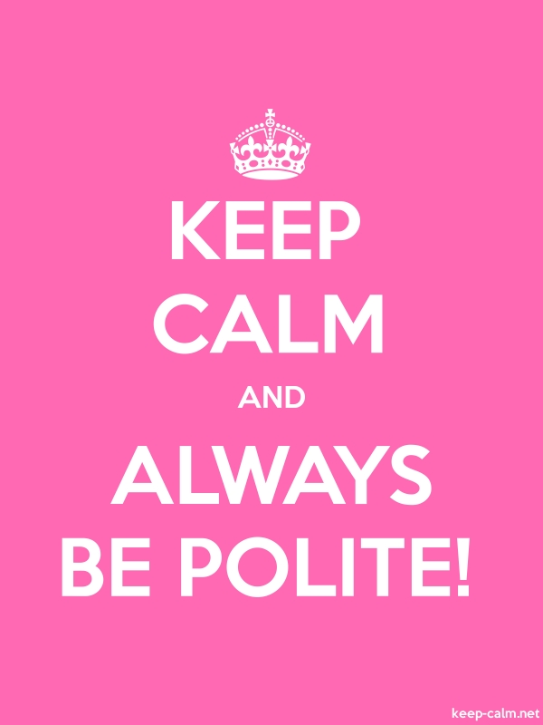 KEEP CALM AND ALWAYS BE POLITE! - white/pink - Default (600x800)