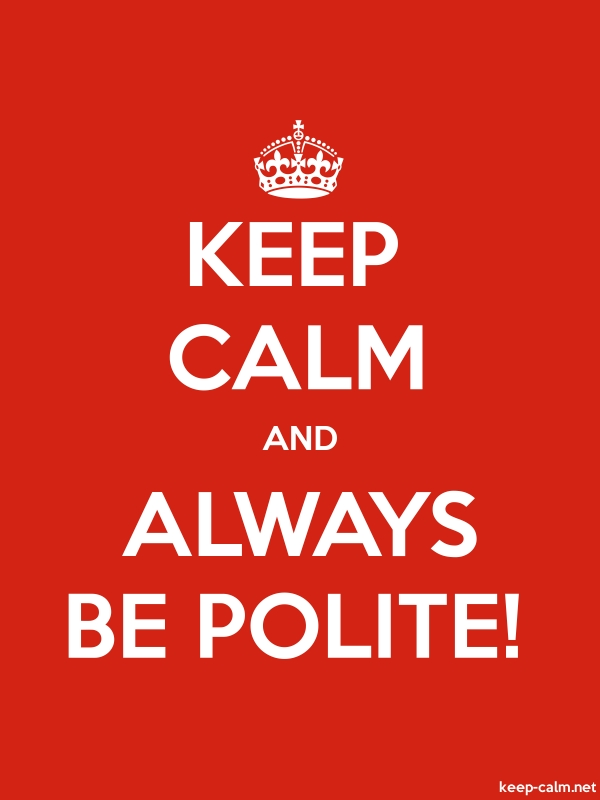 KEEP CALM AND ALWAYS BE POLITE! - white/red - Default (600x800)
