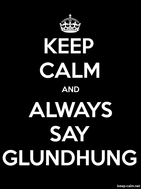 KEEP CALM AND ALWAYS SAY GLUNDHUNG - white/black - Default (600x800)