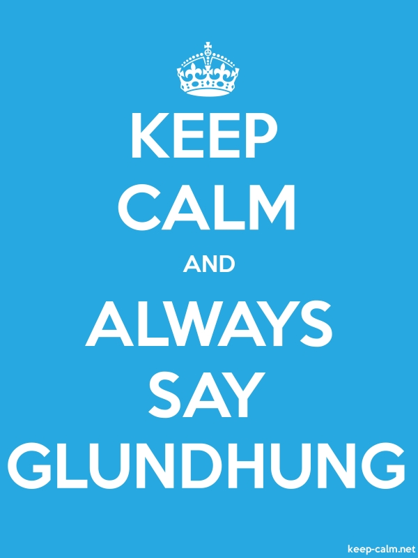 KEEP CALM AND ALWAYS SAY GLUNDHUNG - white/blue - Default (600x800)