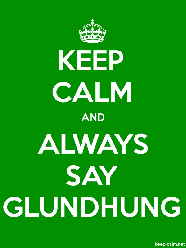 KEEP CALM AND ALWAYS SAY GLUNDHUNG - white/green - Default (600x800)