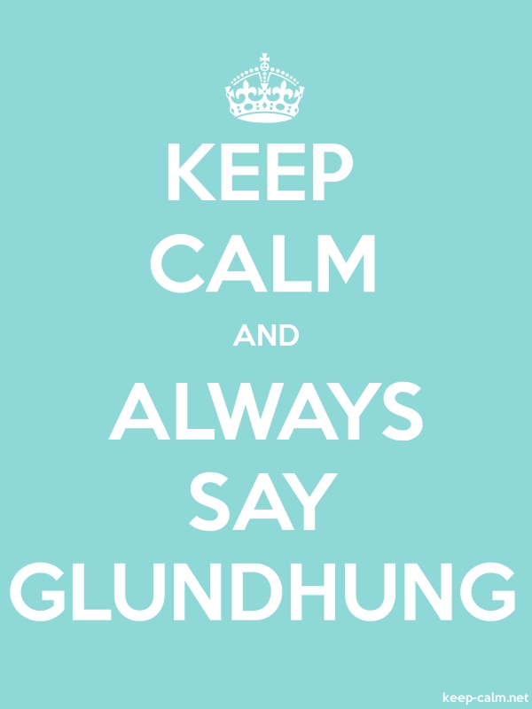 KEEP CALM AND ALWAYS SAY GLUNDHUNG - white/lightblue - Default (600x800)