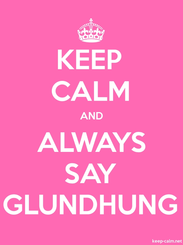 KEEP CALM AND ALWAYS SAY GLUNDHUNG - white/pink - Default (600x800)