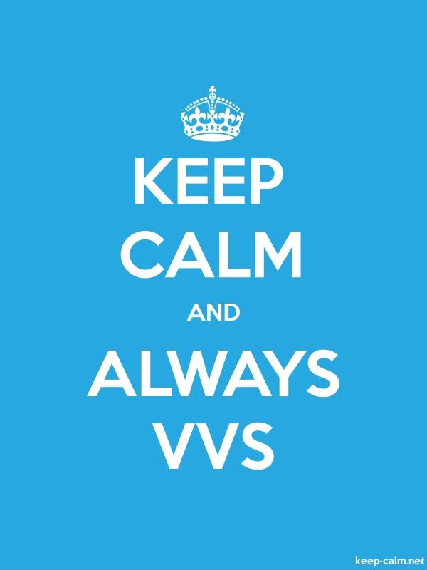 KEEP CALM AND ALWAYS VVS - white/blue - Default (600x800)