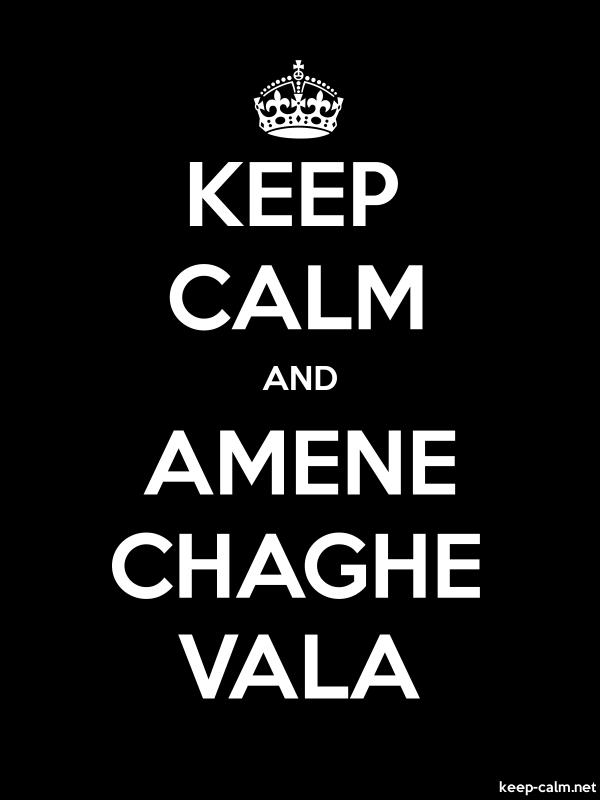 KEEP CALM AND AMENE CHAGHE VALA - white/black - Default (600x800)