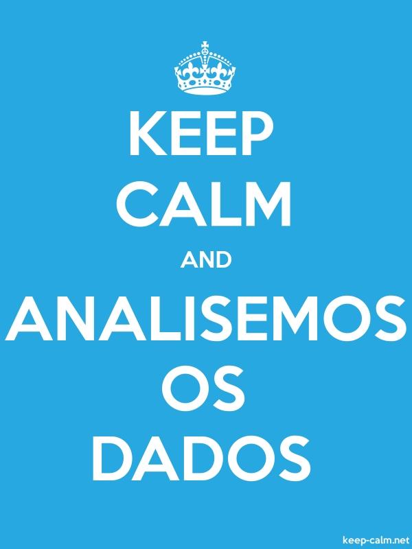 KEEP CALM AND ANALISEMOS OS DADOS - white/blue - Default (600x800)