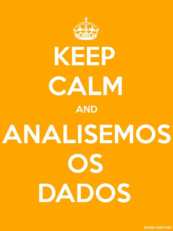 KEEP CALM AND ANALISEMOS OS DADOS - white/orange - Default (600x800)