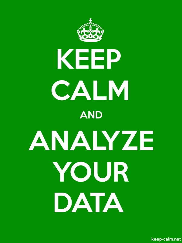 KEEP CALM AND ANALYZE YOUR DATA - white/green - Default (600x800)