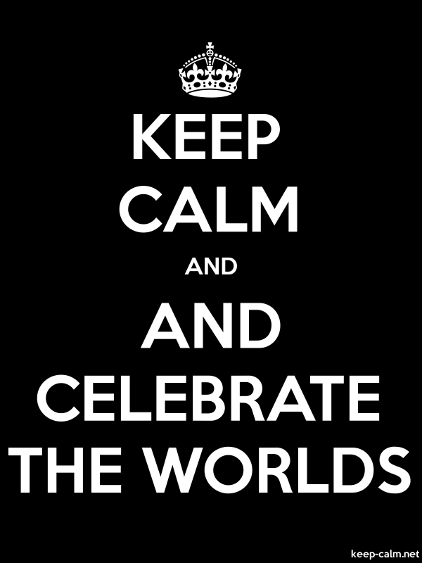 KEEP CALM AND AND CELEBRATE THE WORLDS - white/black - Default (600x800)