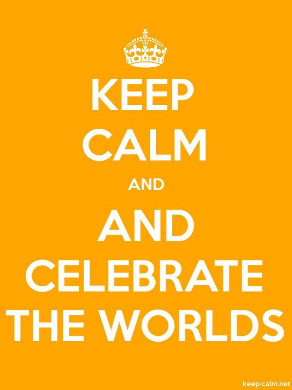 KEEP CALM AND AND CELEBRATE THE WORLDS - white/orange - Default (600x800)