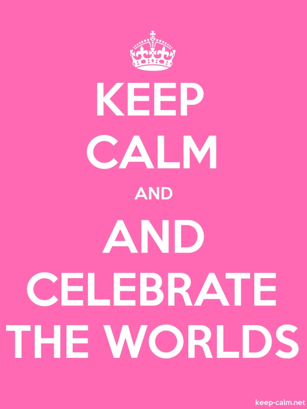 KEEP CALM AND AND CELEBRATE THE WORLDS - white/pink - Default (600x800)