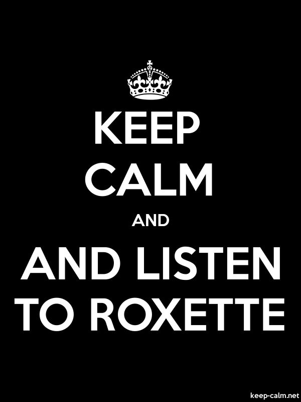 KEEP CALM AND AND LISTEN TO ROXETTE - white/black - Default (600x800)