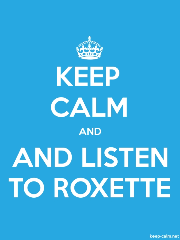 KEEP CALM AND AND LISTEN TO ROXETTE - white/blue - Default (600x800)