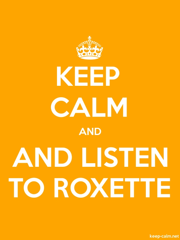 KEEP CALM AND AND LISTEN TO ROXETTE - white/orange - Default (600x800)