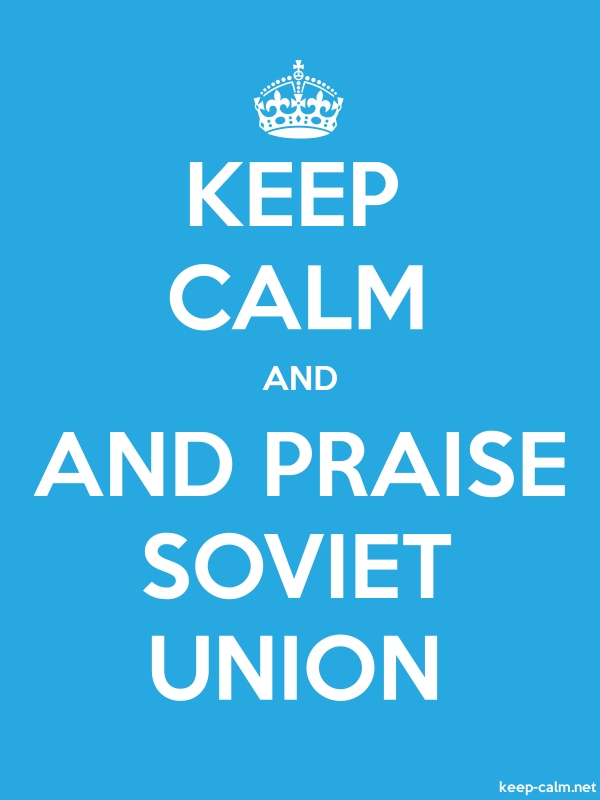 KEEP CALM AND AND PRAISE SOVIET UNION - white/blue - Default (600x800)