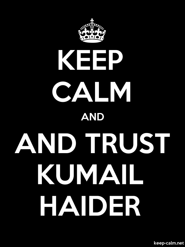 KEEP CALM AND AND TRUST KUMAIL HAIDER - white/black - Default (600x800)