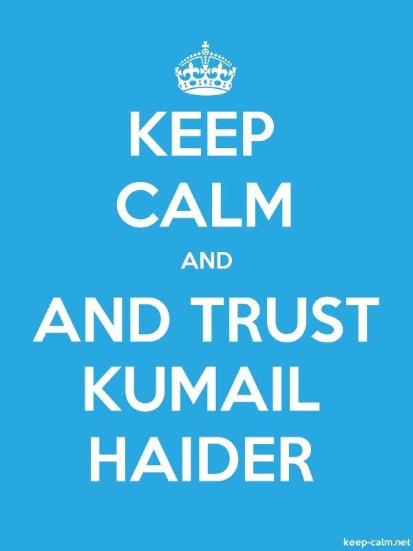 KEEP CALM AND AND TRUST KUMAIL HAIDER - white/blue - Default (600x800)