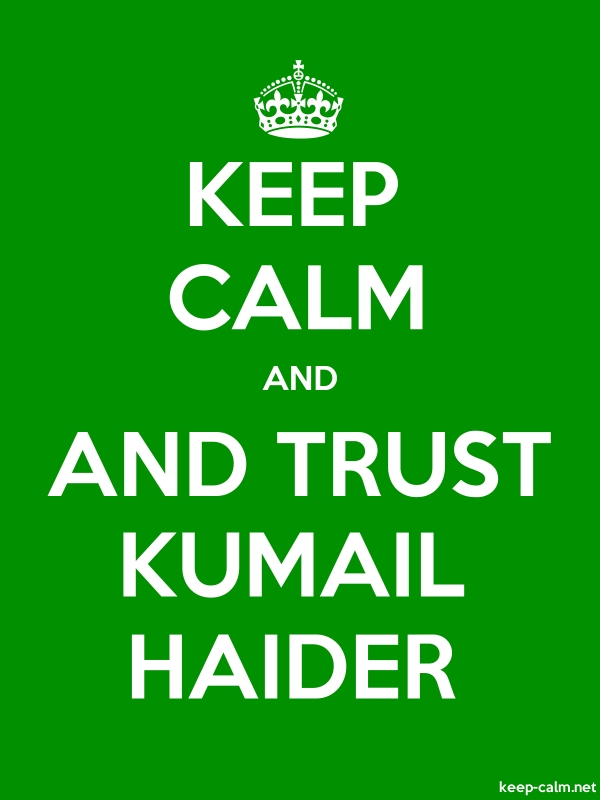 KEEP CALM AND AND TRUST KUMAIL HAIDER - white/green - Default (600x800)