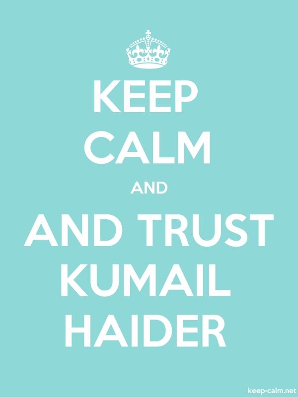 KEEP CALM AND AND TRUST KUMAIL HAIDER - white/lightblue - Default (600x800)