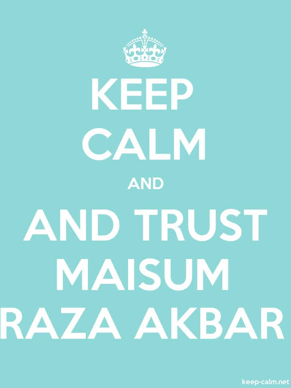 KEEP CALM AND AND TRUST MAISUM RAZA AKBAR - white/lightblue - Default (600x800)