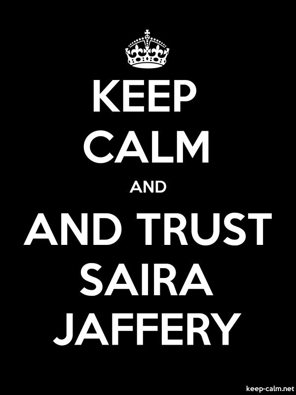 KEEP CALM AND AND TRUST SAIRA JAFFERY - white/black - Default (600x800)