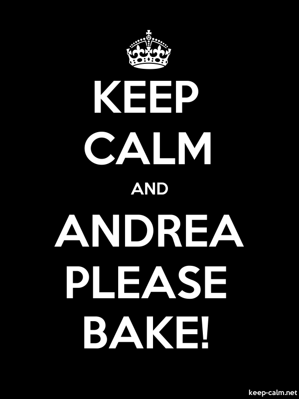 KEEP CALM AND ANDREA PLEASE BAKE! - white/black - Default (600x800)