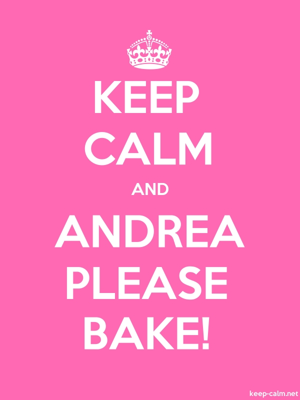 KEEP CALM AND ANDREA PLEASE BAKE! - white/pink - Default (600x800)