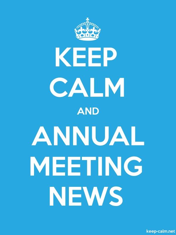 KEEP CALM AND ANNUAL MEETING NEWS - white/blue - Default (600x800)