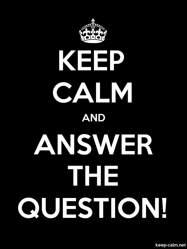 KEEP CALM AND ANSWER THE QUESTION! - white/black - Default (600x800)