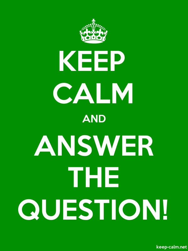 KEEP CALM AND ANSWER THE QUESTION! - white/green - Default (600x800)