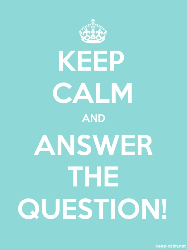 KEEP CALM AND ANSWER THE QUESTION! - white/lightblue - Default (600x800)