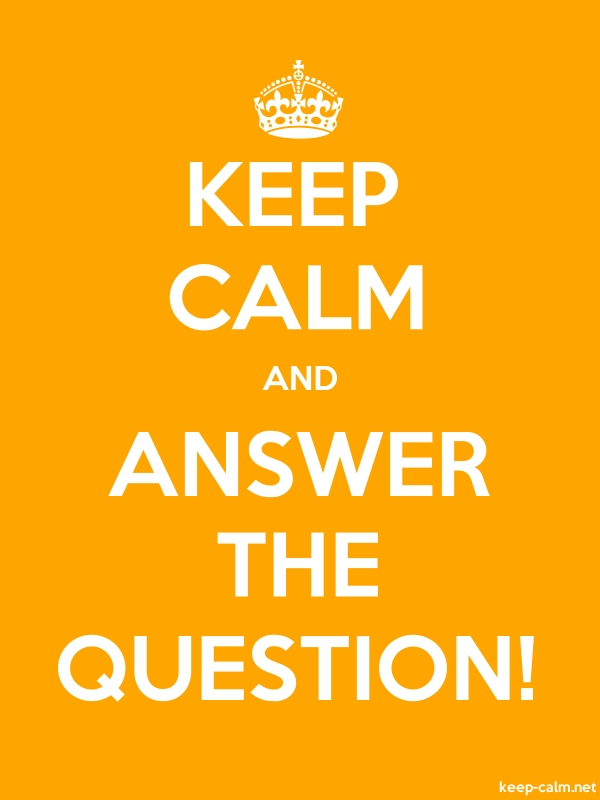 KEEP CALM AND ANSWER THE QUESTION! - white/orange - Default (600x800)