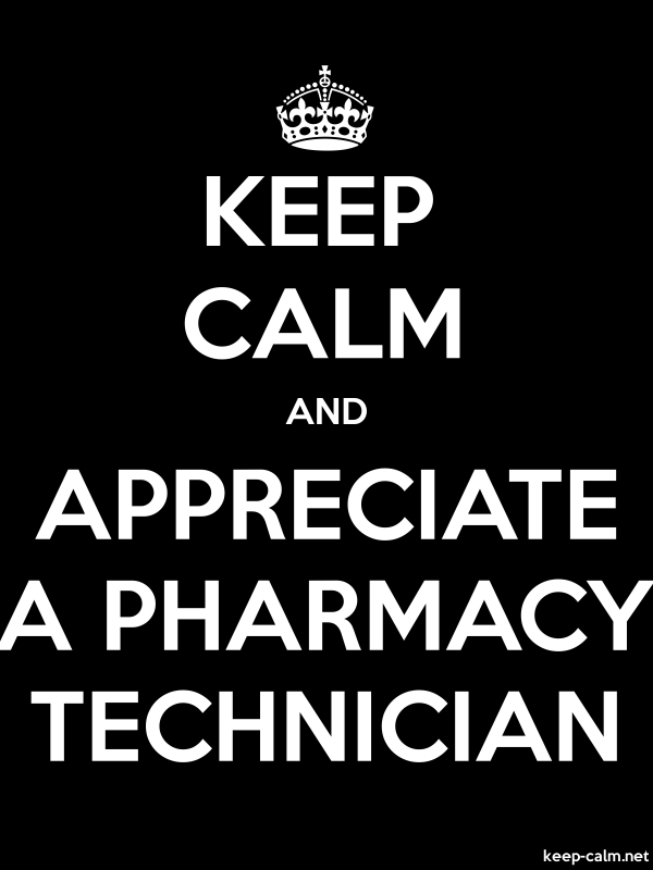 KEEP CALM AND APPRECIATE A PHARMACY TECHNICIAN - white/black - Default (600x800)