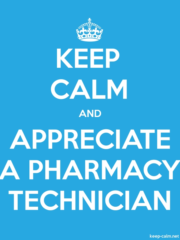 KEEP CALM AND APPRECIATE A PHARMACY TECHNICIAN - white/blue - Default (600x800)