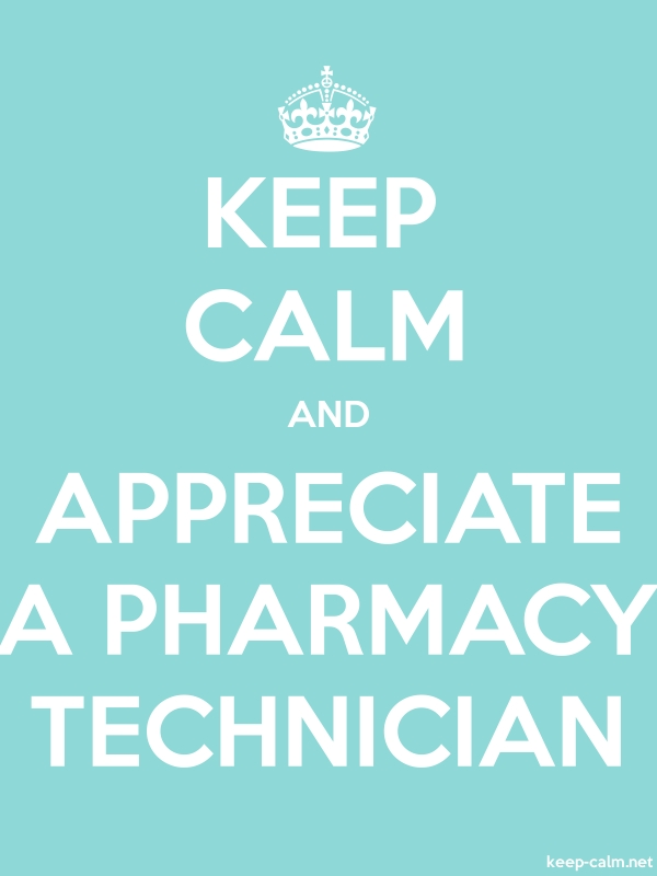 KEEP CALM AND APPRECIATE A PHARMACY TECHNICIAN - white/lightblue - Default (600x800)